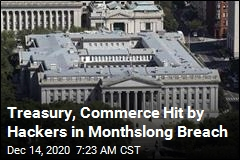Treasury, Commerce Hit by Hackers in Monthslong Breach