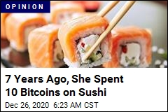 7 Years Ago, She Spent 10 Bitcoins on Sushi