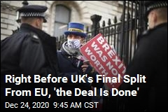 Right Before UK's Final Split From EU, 'the Deal Is Done'