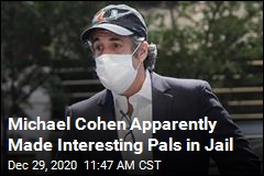 Michael Cohen Apparently Made Interesting Pals in Jail