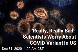 'Really, Really Bad': Scientists React to COVID Variant in US