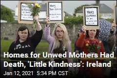 Homes for Unwed Mothers Had Death, 'Little Kindness': Ireland