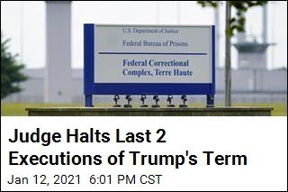 Judge Halts Last 2 Executions of Trump's Term
