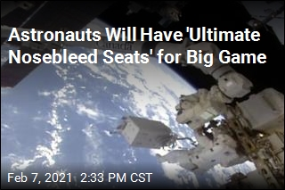 Astronauts Will Have 'Ultimate Nosebleed Seats' for Big Game