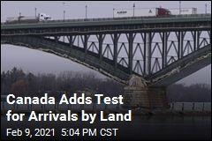 Canada Wants a Test for Arrivals by Land, Too