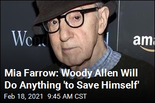 Mia Farrow: Woody Allen Will Do Anything 'to Save Himself'