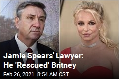 Jamie Spears' Lawyer: He 'Rescued' Britney