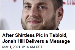 After Shirtless Pic in Tabloid, Jonah Hill Delivers a Message