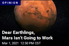 Dear Earthlings, Mars Isn't Going to Work
