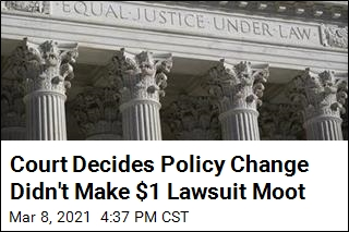 Court Decides Policy Change Didn't Make $1 Lawsuit Moot