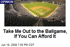 Take Me Out to the Ballgame, If You Can Afford It
