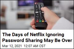 The Days of Netflix Ignoring Password Sharing May Be Over