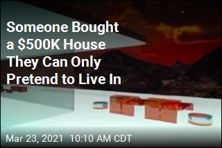 Someone Bought a $500K House They Can Only Pretend to Live In