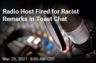 Radio Host Fired for Racist Remarks in Toast Chat