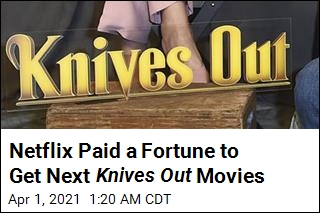 Netflix Paid a Ton for the Next 2 Knives Out Movies