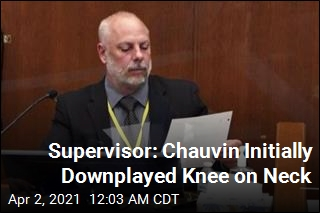 Supervisor: Chauvin Initially Downplayed Knee on Neck