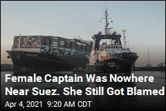 A Female Captain Is Falsely Blamed for Suez Fiasco