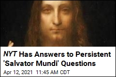NYT Has Answers to Persistent 'Salvator Mundi' Questions