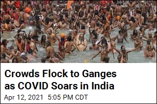 Crowds Flock to Ganges as COVID Soars in India