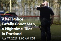 After Police Fatally Shoot Man, a Nighttime 'Riot' in Portland