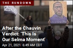 After the Chauvin Verdict: 'This Is Our Selma Moment'