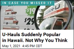 U-Hauls Suddenly Popular in Hawaii. Not Why You Think
