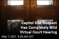 Capitol Riot Suspect Has Completely Wild Virtual Court Hearing