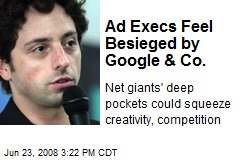 Ad Execs Feel Besieged by Google & Co.
