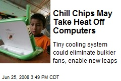 Chill Chips May Take Heat Off Computers