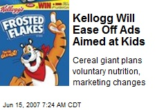 Kellogg Will Ease Off Ads Aimed at Kids