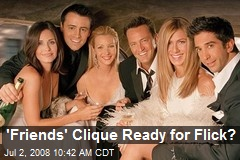 'Friends' Clique Ready for Flick?
