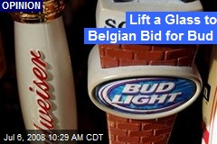 Lift a Glass to Belgian Bid for Bud