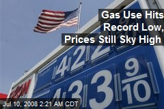 Gas Use Hits Record Low, Prices Still Sky High