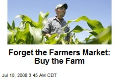 Forget the Farmers Market: Buy the Farm
