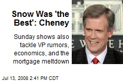 Snow Was 'the Best': Cheney