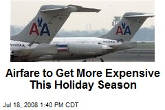 Airfare to Get More Expensive This Holiday Season