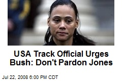 USA Track Official Urges Bush: Don't Pardon Jones
