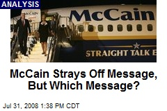 McCain Strays Off Message, But Which Message?