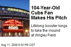 104-Year-Old Cubs Fan Makes His Pitch