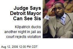 Judge Says Detroit Mayor Can See Sis