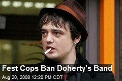 Fest Cops Ban Doherty's Band