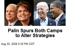 Palin Spurs Both Camps to Alter Strategies