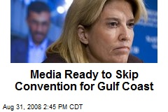 Media Ready to Skip Convention for Gulf Coast