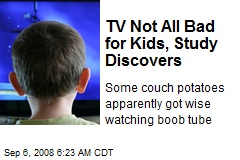 TV Not All Bad for Kids, Study Discovers