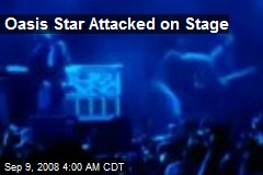 Oasis Star Attacked on Stage