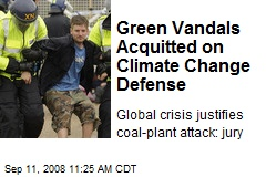 Green Vandals Acquitted on Climate Change Defense