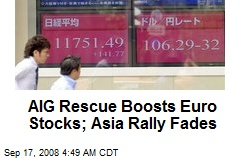 AIG Rescue Boosts Euro Stocks; Asia Rally Fades