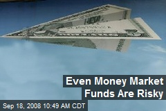 Even Money Market Funds Are Risky