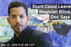 Stunt Could Leave Magician Blind, Doc Says