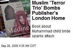 Muslim 'Terror Trio' Bombs Publisher's London Home
